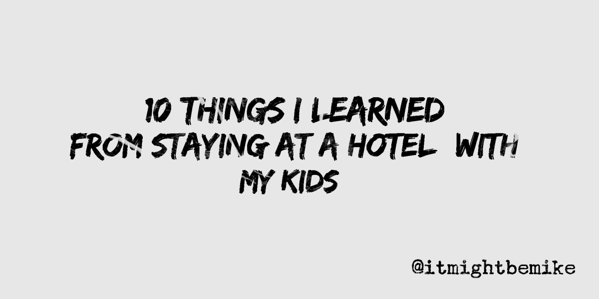 10 Things I Learned From Staying At a Hotel (With MyKids)