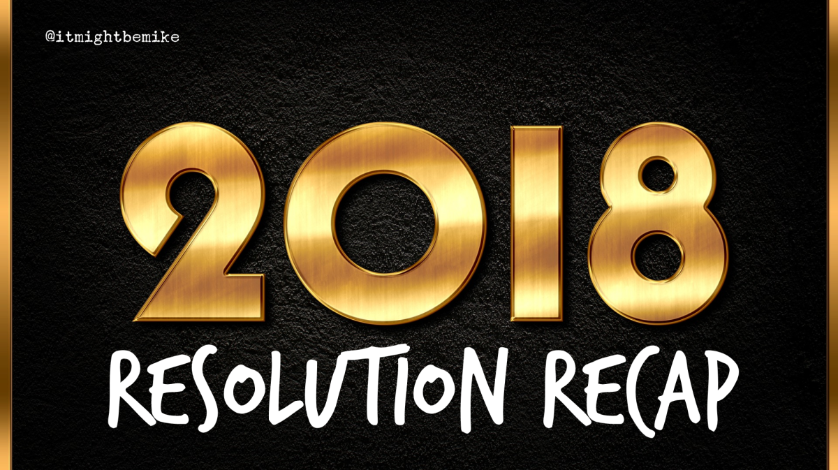 2018 New Year's Resolution Recap